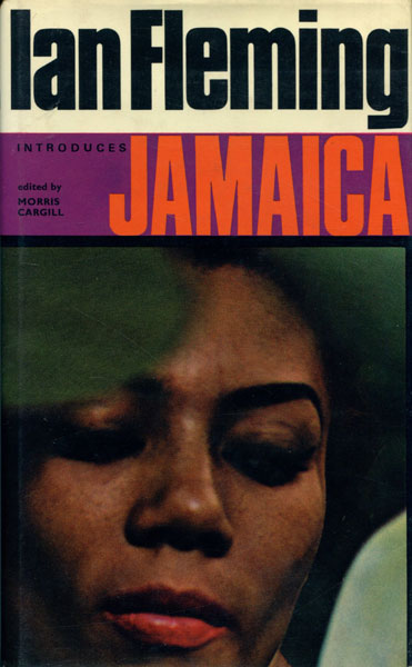 Ian Fleming Introduces Jamaica.  Morris. Cargill [Edited By]