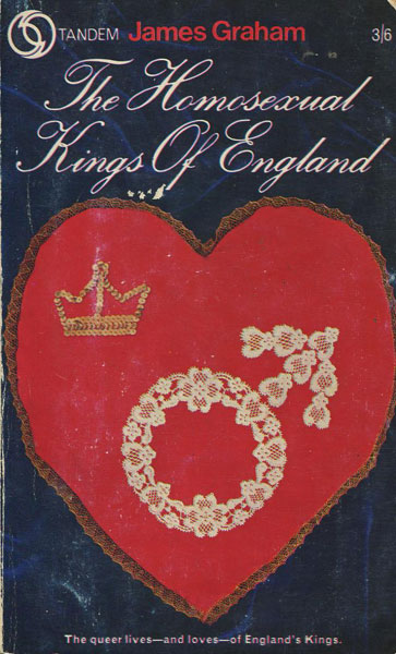 The Homosexual Kings Of England.  by James. Graham