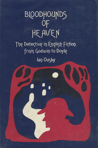 Bloodhounds Of Heaven - The Detective In English Fiction From Godwin To Doyle. by Ian. Ousby