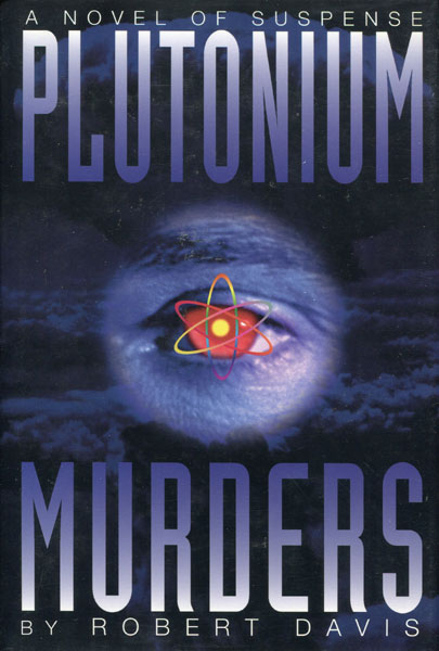 The Plutonium Murders. by Robert. Davis