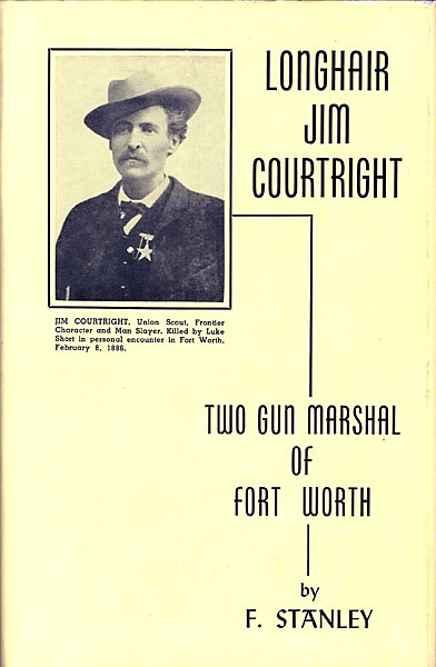 Jim Courtright, Two Gun Marshall Of Fort Worth. by  F. Stanley