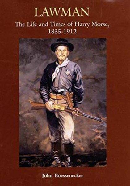 Lawman, The Life And Times Of Harry Morse, 1835-1912.  by  John. Boessenecker