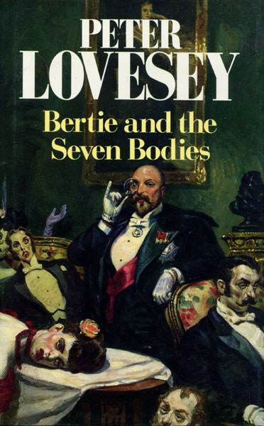 Bertie And The Seven Bodies. From The Detective Memoirs Of King Edward Vii. by  Peter. Lovesey