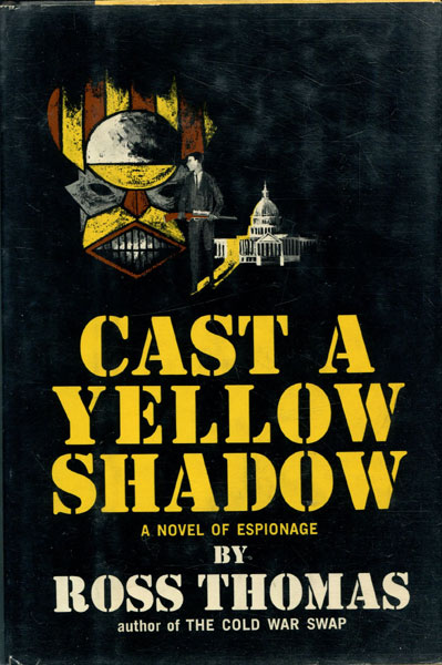 Cast A Yellow Shadow. by  Ross. Thomas