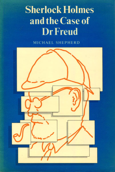 Sherlock Holmes And The Case Of Dr Freud. by Michael. Shepherd