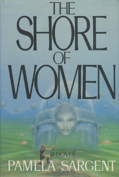 The Shore Of Women.  by  Pamela. Sargent