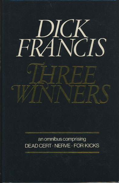 "Three Winners. An Omnibus Edition Containing ""Dead Cert,"" ""Nerve,"" And ""For Kicks"". by Dick. Francis"