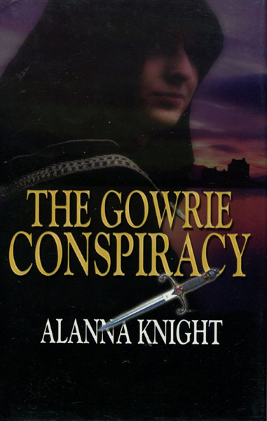 The Gowrie Conspiracy. by Alanna. Knight
