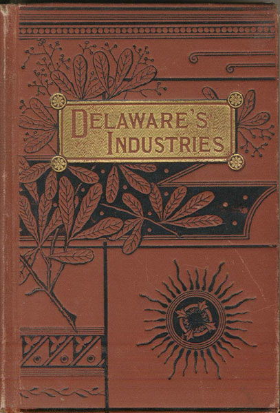Delaware's Industries. An Historical And Industrial Review.  Delaware