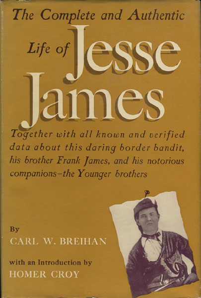 The Complete And Authentic Life Of Jesse James.  by Carl W. Breihan