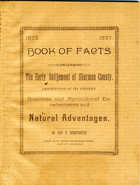 1837 - 1897 Book Of Facts Concerning The Early Settlement Of Sherman County, Descriptive Of Its Present Business And Agricultural Developments And Natural Advantages.  by Geo.E. Benschoter