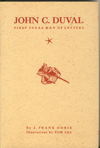 John C. Duval. First Texas Man Of Letters. His Life And Some Of His Unpublished Writings by J. Frank Dobie