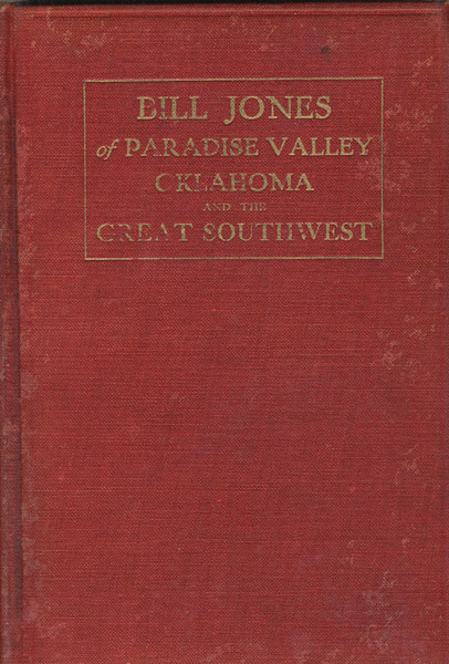 Bill Jones Of Paradise Valley Oklahoma. His Life And Adventures For Over Forty Years In The Great Southwest. He Was A Pioneer In The Days Of The Buffalo, The Wild Indian, The Oklahoma Boomer, The Cowboy And The Outlaw.  by  John J. Callison