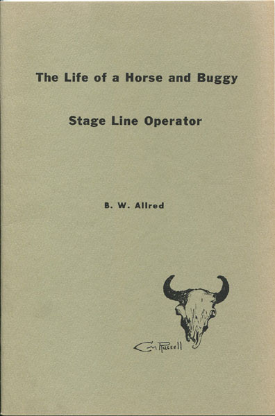 The Life Of A Horse And Buggy State Line Operator. by B.W. Allred