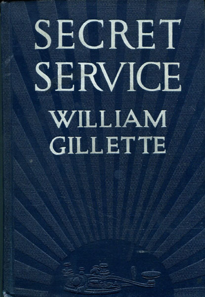 Secret Service, Being The Happenings Of A Night In Richmond In The Spring Of 1865, Done Into Book Form Fromthe Play By William Gillette. by  Cyrus Townsend. Brady