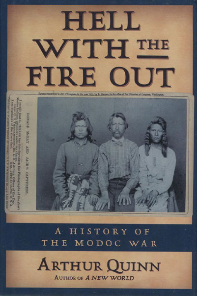 Hell With The Fire Out, A History Of The Modoc War. by  Arthur. Quinn