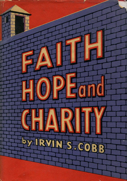 Faith, Hope And Charity. by  Irvin S. Cobb