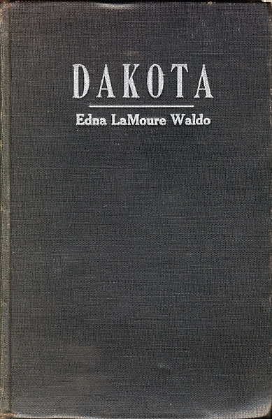 Dakota. An Informal Study Of Territorial Days Gleaned From Contemporary Newspapers.  by Edna Lamoore. Waldo