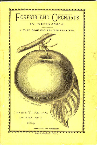 Forests And Orchards In Nebraska. A Handbook For Prairie Planting. by James T. Allan