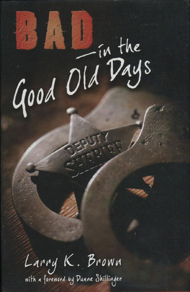 Bad In The Good Old Days. by Larry K. Brown