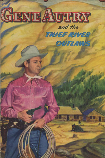 Gene Autry And The Thief River Outlaws.  by Bob. Hamilton