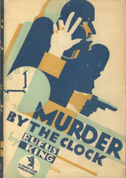 Murder By The Clock. by Rufus King