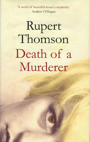 Death Of A Murderer. by Rupert. Thomson
