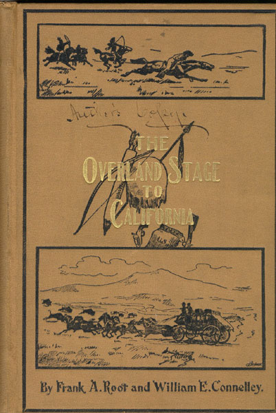 The Overland Stage To California.  by  Frank W. And William E. Connelley. Root