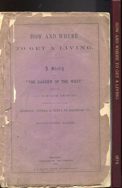 "How And Where To Get A Living. A Sketch Of ""The Garden Of The West,"" Presenting Facts Worth Knowing Concerning The Lands Of The Atchison, Topeka & Santa Fe Railroad Co., In Southwestern Kansas Atchison, Topeka & Santa Fe Railroad"
