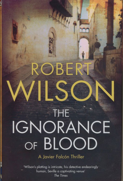 The Ignorance Of Blood. by  Robert. Wilson