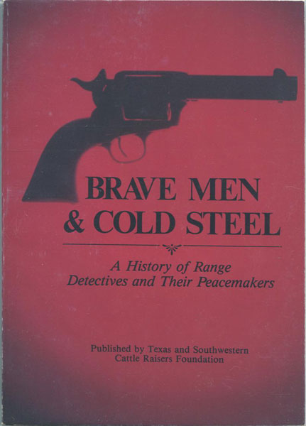 Brave Men & Cold Steel. A History Of Range Detectives And Their Peacemakers.  by Doug And Nancy Ward. Perkins