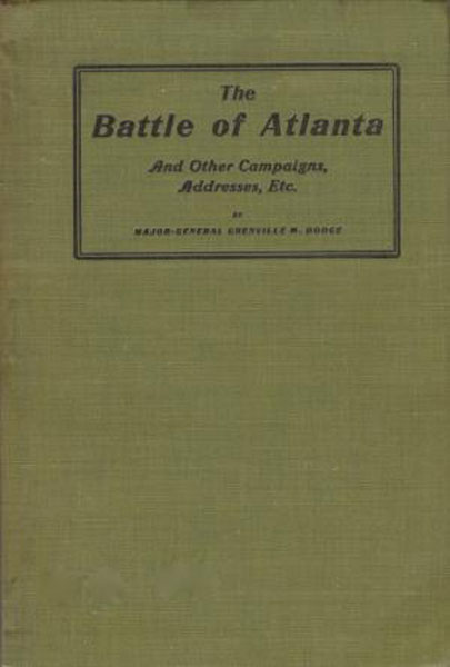 The Battle Of Atlanta And Other Campaigns, Addresses, Etc by Maj. Gen. Grenville M. Dodge