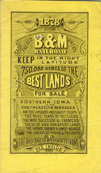 The Old B.& M. Railroad Ahead, Keep In The Right Latitude, 750,000 Acres Of The Best Lands For Sale. Southern Iowa And Southeastern Nebraska Have The Largest And Finest Crops, The Best Class Of Settlers, The Most Successful Farmers, The Best And Cheapest Lands, The Largest Credits & Lowest Interest, The Cheapest Fares & Freights.