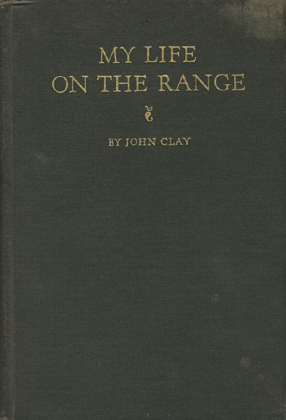 My Life On The Range. by John. Clay
