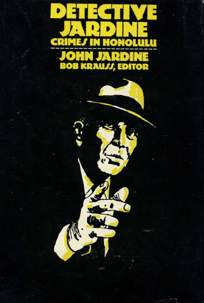 Detective Jardine. Crimes In Honolulu.  John With Edward Rohrboug  H.  Jardine [Edited By Bob Krauss]
