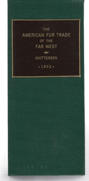 The American Fur Trade Of The Far West. A History Of The Pioneering Trading Posts And Early Fur Companies Of The Missouri Valley And The Rocky Mountains And Of The Overland Commerce With Santa Fe. by  Hiram M. Chittenden