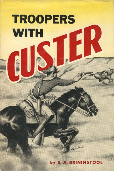 Troopers With Custer, Historic Incidents Of The Battle Of The Little Big Horn.  by E.A. Brininstool