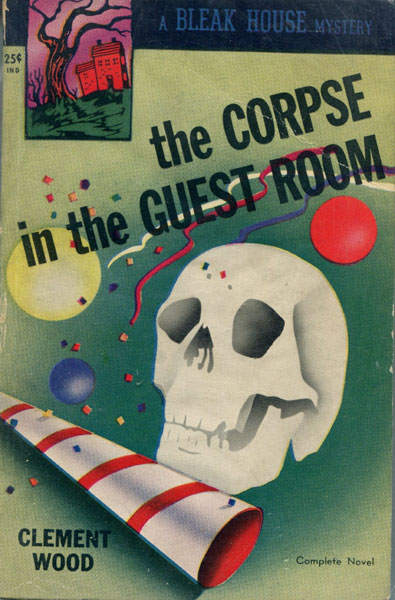 The Corpse In The Guest Room. by  Clement. Wood