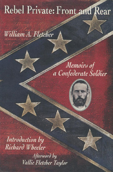Rebel Private: Front And Rear. Memoirs Of A Confederate Soldier.  by  William A. Fletcher