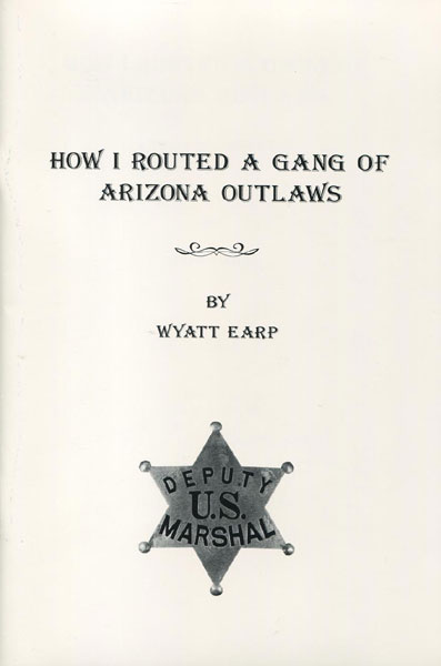 How I Routed A Gang Of Arizona Outlaws And Other Stories. by  Wyatt. Earp
