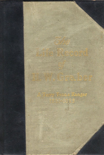 The Life Record Of H. W. Graber. A Terry Texas Ranger 1861-1865. Sixty-Two Years In Texas. by H.W. Graber