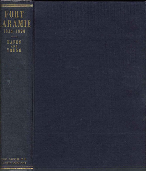 Fort Laramie And The Pageant Of The West, 1834-1890. by  Leroy R. And Francis M. Young. Hafen