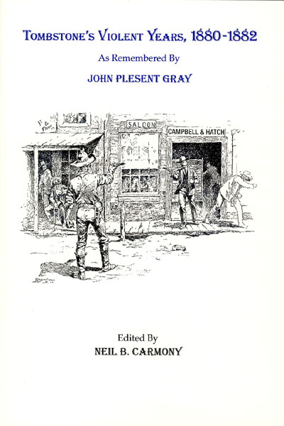 Tombstone's Violent Years, 1880-1882, As Remembered By John Plesent Gray.  Neil B. Carmony [Edited By]