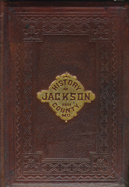 The History Of Jackson County, Missouri, Containing A History Of The County, Its Cities, Towns, Etc by (Missouri)