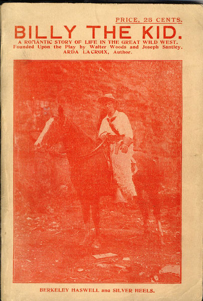 Billy The Kid. A Romantic Story Founded Upon The Play Of The Same Name by  Arda Lacroix