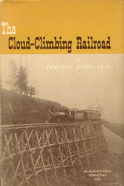 The Cloud-Climbing Railroad. A Story Of Timber, Trestles And Trains.  by Dorothy Jensen. Neal