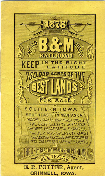 The Old B.& M. Railroad Ahead, Keep In The Right Latitude, 750,000 Acres Of The Best Lands For Sale. Southern Iowa And Southeastern Nebraska Have The Largest And Finest Crops, The Best Class Of Settlers, The Most Successful Farmers, The Best And Cheapest Lands, The Largest Credits & Lowest Interest, The Cheapest Fares & Freights. by Anonymous