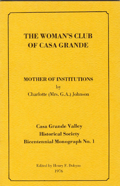 The Woman's Club Of Casa Grande. Mother Of Institutions by Charlotte Johnson