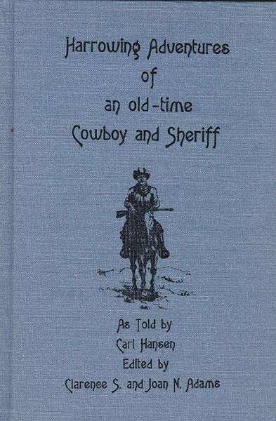 Harrowing Adventures Of An Old-Time Cowboy And Sheriff. by Carl. Hansen