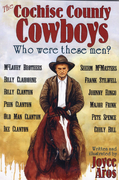The Cochise County Cowboys. Who Were These Men?  by  Joyce. Aros